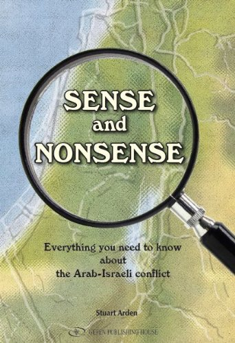 Sense and Nonsense: What You Need to Know about the Arab-Israeli Conflict: Arden, Stuart
