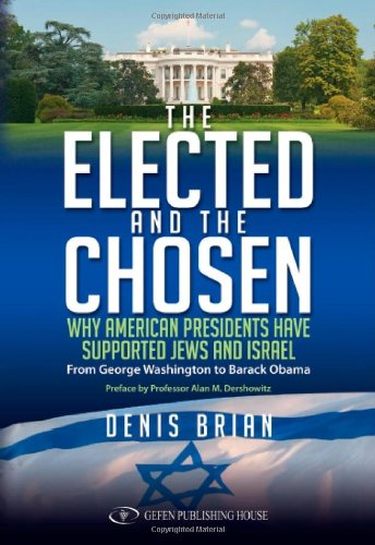 9789652295989: The Elected and the Chosen: Why American Presidents Have Supported Jews and Israel