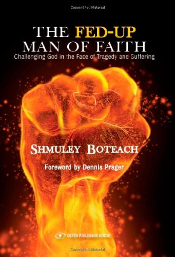 The Fed-Up Man of Faith: Challenging God in the Face of Suffering and Tragedy: Boteach, Shumley