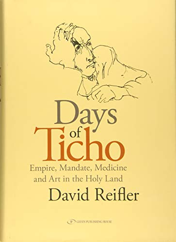 9789652296658: Days of Ticho: Empire, Mandate, Medicine and Art in the Holy Land