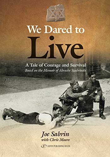 We Dared to Live: A Tale of Courage and Survival: Joe Sabrin