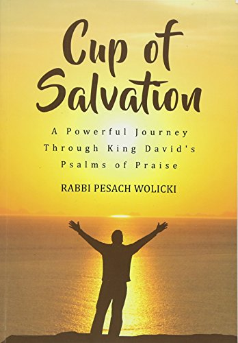 Cup of Salvation: A Powerful Journey Through King David's Psalms of Praise: Pesach Wolicki