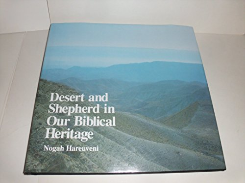 Desert and Shepherd in Our Biblical Heritage: Nogah Hareuveni; Helen Frenkley [Translator]