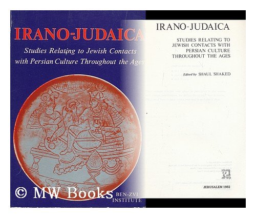 Irano-Judaica: Studies relating to Jewish contacts with Persian culture throughout the ages: Shaked...