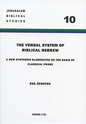 Verbal System of Biblical Hebrew A New Synthesis Elaborated on the Basis of Classical Prose