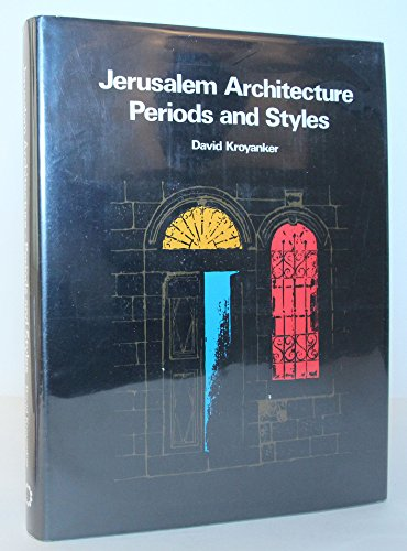 JERUSALEM ARCHITECTURE PERIODS AND STYLES: THE JEWISH: Kroyanker, David (SIGNED)
