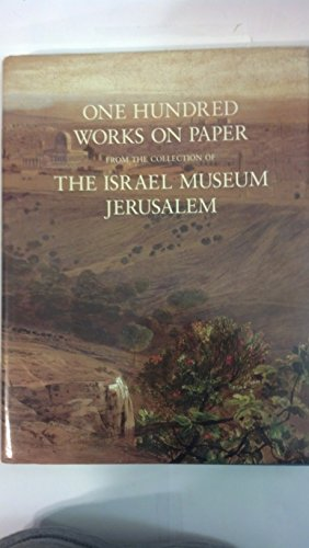 One Hundred Works on Paper; From the Collection of The Israel Museum Jerusalem