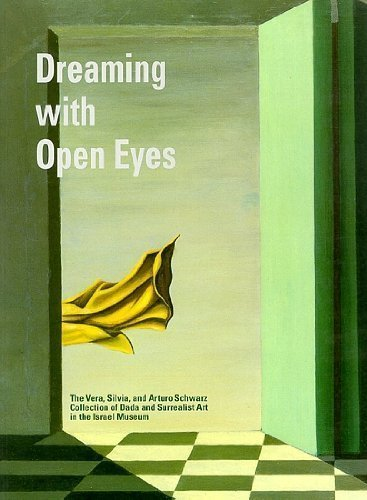 Dreaming with Open Eyes The Vera, Silvia, and Arturo Schwarz Collection of Dada and Surrealist Ar...