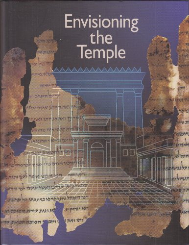Envisioning the Temple: Scrolls, Stones, and Symbols: The Israel Museum; Adolfo Daniel Roitman; ...