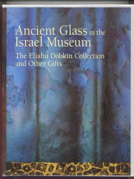 9789652782908: Ancient Glass in the Israel Museum: The Eliahu Dobkin Collection and Other Gifts