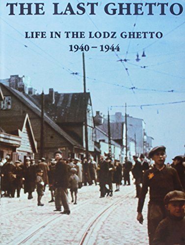 9789653080454: The Last Ghetto: Life in the Lodz Ghetto 1940-1944