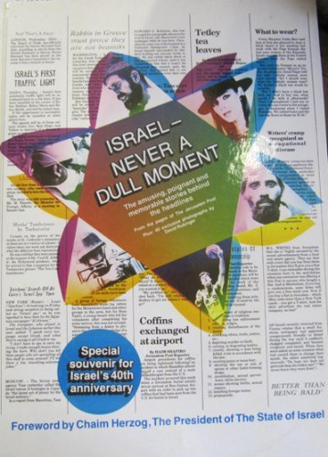 ISRAEL -- NEVER A DULL MOMENT : The Amusing, Poignant and Memorable Stories Behind the Headlines (...