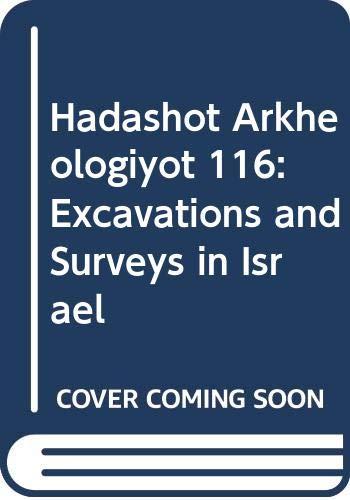 9789654061636: Hadashot Arkheologiyot: Excavations and Surveys in Israel, vol. 116