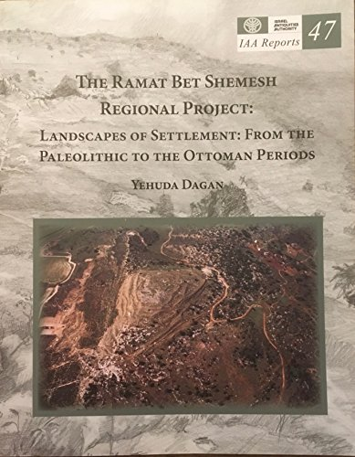 9789654062497: The Ramat Bet Shemesh Regional Project: Landscapes of Settlement: from the Paleolithic to the Ottoman Periods