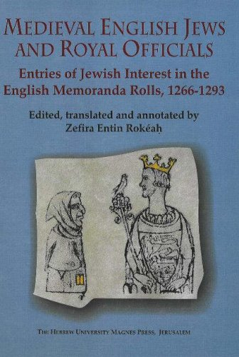 Medieval English Jews and Royal Official Entries of Jewish Interest in the English Memoranda Rolls,...