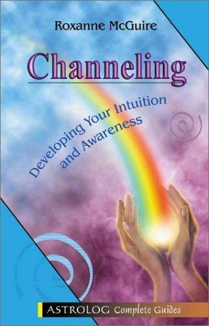 9789654940955: Complete Guide Channeling: Developing Your Intuition and Awareness (Astrolog Complete Guides)