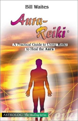 9789654941075: Aura-Reiki: A Practical Guide to Using Reiki to Heal the Aura (The Healing series)