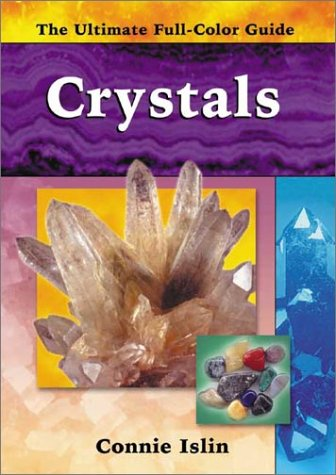 Crystals (The Ultimate Full-Color Guide series): Islin, Connie