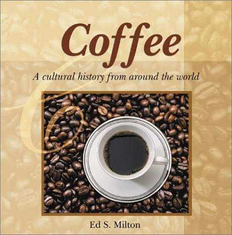 Coffee: A Cultural History from Around the World (Astonishing Facts About . . . Series): Ed S. ...