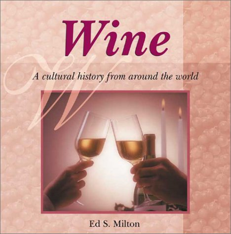 Wine: A Cultural History from Around the World (Astonishing Facts About . . . Series)