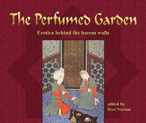 Perfumed Garden Erotica Behind the Harem Walls: Norton, Bret (editor)