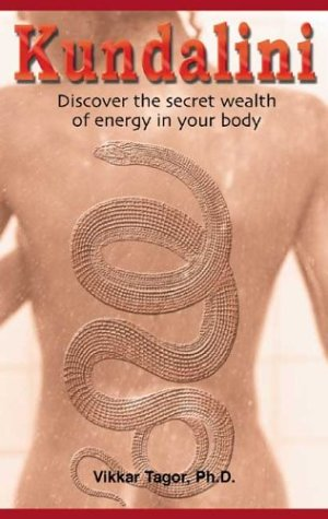 Kundalini: Discover the Secret Wealth of Energy in Your Body.Strengthening the Life Force and Inc...