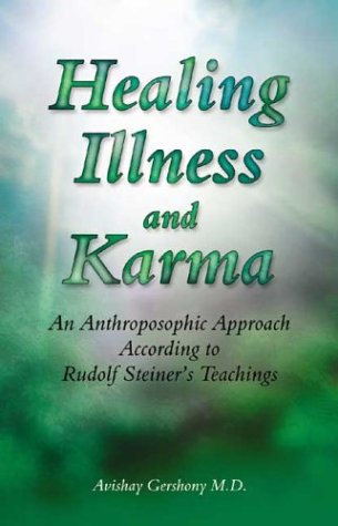Healing Illness and Karma: An Anthroposophic Approach: Gershony MD, Avishay