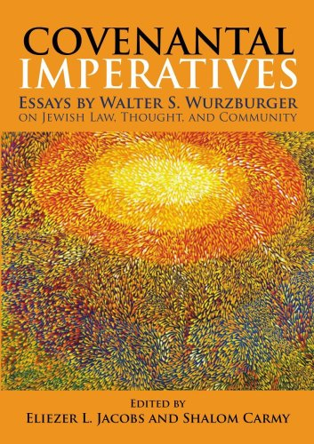Covenantal Imperatives: Essays by Walter S. Wurzburger on Jewish Law, Thought, and Community: ...