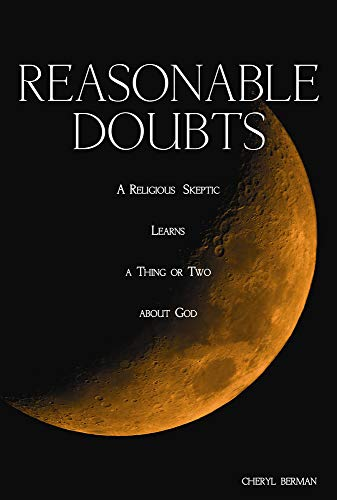 Reasonable Doubts: A Religious Skeptic Learns a Thing or Two about God: Berman, Cheryl