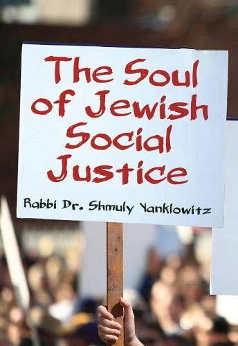 The Soul of Jewish Social Justice: Yanklowitz, Rabbi Dr. Shmuly