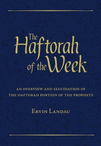 The Haftorah of the Week: An Overview and Elucidation of the Haftorah Portion of the Prophets: ...