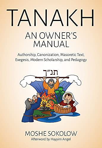 Tanakh, an Owner's Manual: Authorship, Canonization, Masoretic Text, Exegesis, Modern ...