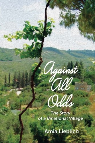 Against All Odds: The Story of a Binational Village: Amia Lieblich
