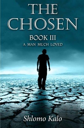 THE CHOSEN Book III: A MAN MUCH LOVED (Volume 3): Shlomo Kalo