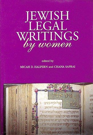 Jewish Legal Writings by Women: Micah D. Halpern, Chana Safrai (Editor)