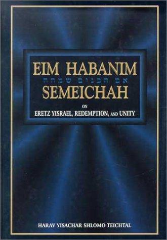 Eim Habanim Semeichah: On Eretz Yisrael, Redemption,: Yisachar Shlomo Teichtal