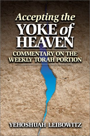 Accepting the Yoke of Heaven: Commentary on the Weekly Torah Portion: Leibowitz, Yeshayahu