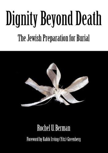 Dignity Beyond Death: The Jewish Preparation for: Rochel U. Berman