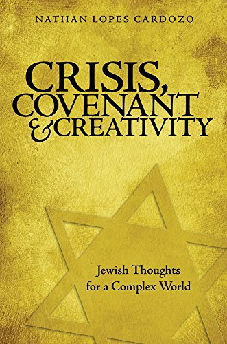 Crisis, Covenant and Creativity: Jewish Thoughts for a Complex World: Nathan Lopes Cardozo