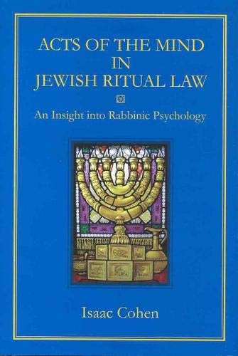 Acts of the Mind in Jewish Ritual Law: An Insight into Rabbinic Psychology: Cohen, Isaac