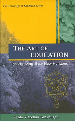 The Art of Education (Teachings of Kabbalah): Yitzchak Ginsburgh