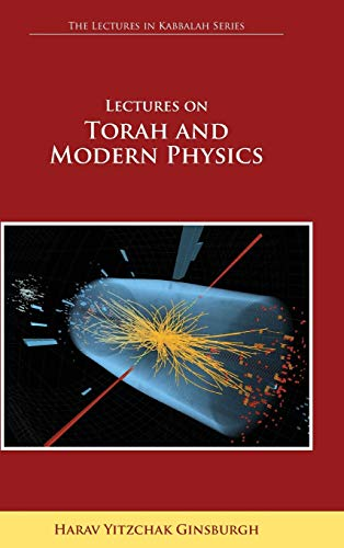 Lectures on Torah and Modern Physics (the Lectures in Kabbalah Series): Ginsburgh, Harav Yitzchak
