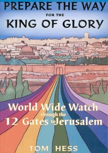 Prepare the Way for the King of Glory - World Wide Watch Through the 12 Gates to Jerusalem: Tom ...