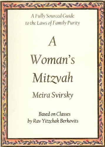 A Woman's Mitzvah: A Fully Sourced Guide to the Laws of Family Purity: Meira Svirsky; Rabbi ...