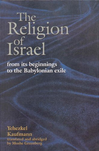 The Religion of Israel: from its Beginning: Yehezkel Kaufmann; Moshe
