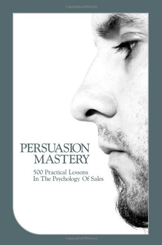 Persuasion Mastery: 500 Practical Lessons In The Psychology Of Sales: Thieme, Stephan