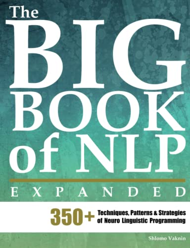The Big Book of NLP, Expanded: 350+ Techniques, Patterns & Strategies of Neuro Linguistic ...
