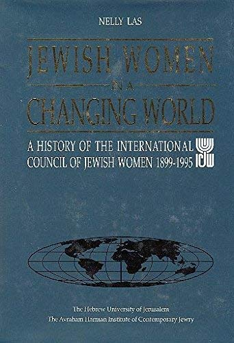 Jewish Women in a Changing World: A History of the International Council of Jewish Women, 1899-1995...