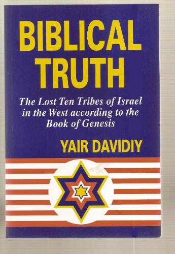 Biblical Truth: The Lost Ten Tribes of Israel in The West According to the Book of Genesis: Davidiy...