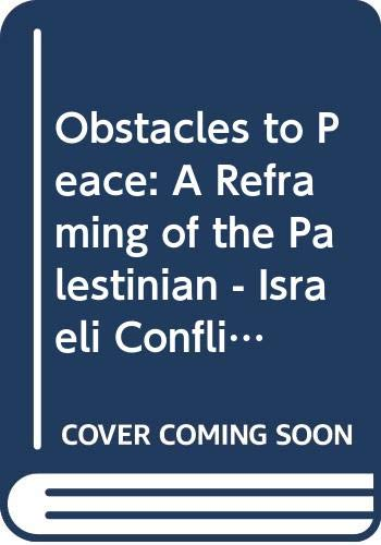 9789659062607: Obstacles to Peace: A Reframing of the Palestinian - Israeli Conflict